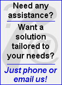 Need assistance? Want a solution tailored to your needs? Just phone or email us!